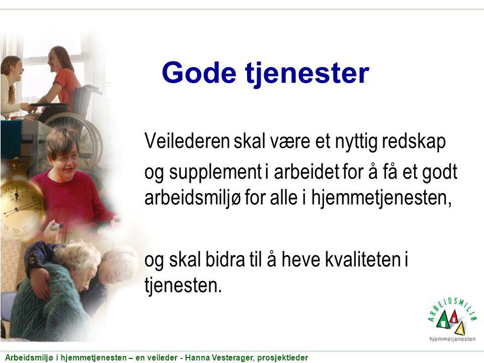 Gode tjenester Veilederen skal være et nyttig redskap og supplement i arbeidet for å få et godt arbeidsmiljø for alle i hjemmetjenesten, og skal bidra