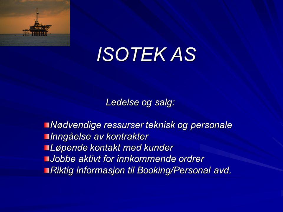 ISOTEK AS Ledelse og salg: Nødvendige ressurser teknisk og personale Inngåelse av kontrakter Løpende kontakt med kunder Jobbe aktivt for innkommende o