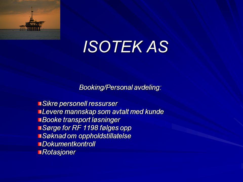 ISOTEK AS Booking/Personal avdeling: Sikre personell ressurser Levere mannskap som avtalt med kunde Booke transport løsninger Sørge for RF 1198 følges