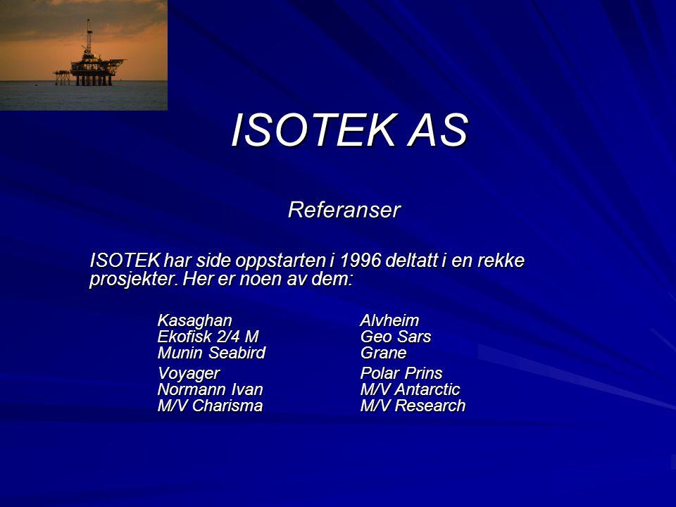 ISOTEK AS Referanser ISOTEK har side oppstarten i 1996 deltatt i en rekke prosjekter. Her er noen av dem: KasaghanAlvheim Ekofisk 2/4 MGeo Sars Munin