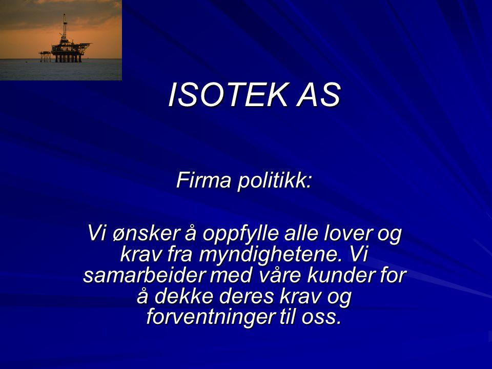 ISOTEK AS Firma politikk: Vi ønsker å oppfylle alle lover og krav fra myndighetene. Vi samarbeider med våre kunder for å dekke deres krav og forventni