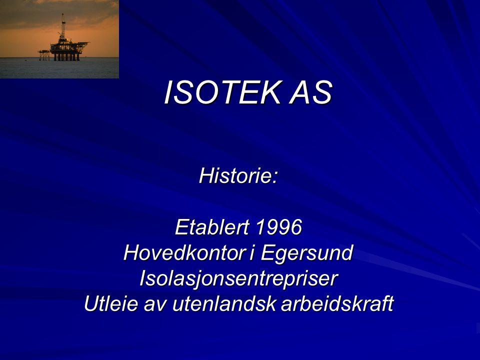 ISOTEK AS Historie: Etablert 1996 Hovedkontor i Egersund Isolasjonsentrepriser Utleie av utenlandsk arbeidskraft