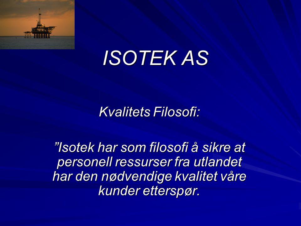 """ISOTEK AS Kvalitets Filosofi: """"Isotek har som filosofi å sikre at personell ressurser fra utlandet har den nødvendige kvalitet våre kunder etterspør."""