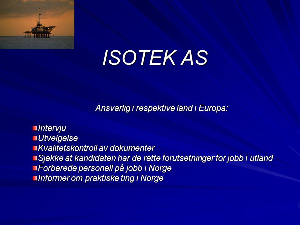 ISOTEK AS Ansvarlig i respektive land i Europa: IntervjuUtvelgelse Kvalitetskontroll av dokumenter Sjekke at kandidaten har de rette forutsetninger fo