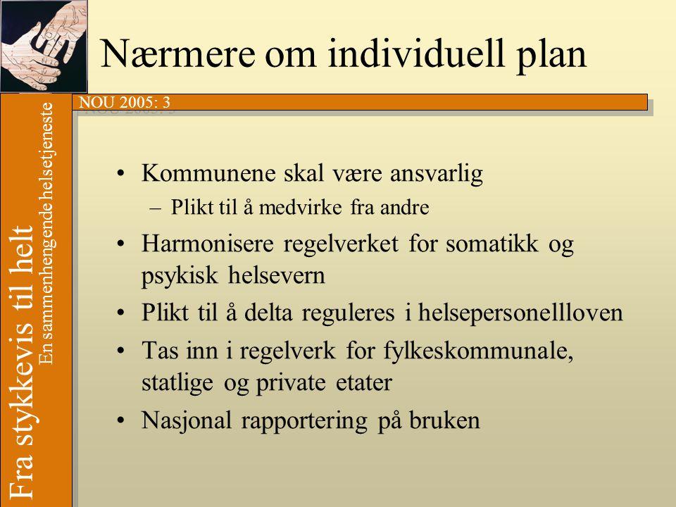 NOU 2005: 3 Fra stykkevis til helt En sammenhengende helsetjeneste Nærmere om individuell plan •Kommunene skal være ansvarlig –Plikt til å medvirke fr