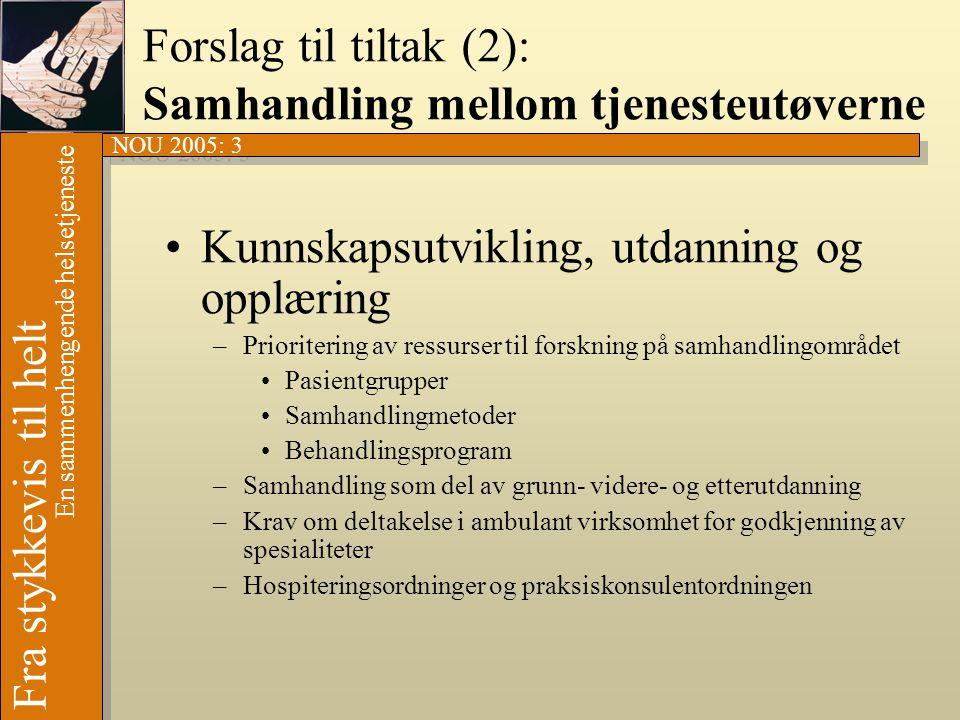 NOU 2005: 3 Fra stykkevis til helt En sammenhengende helsetjeneste Forslag til tiltak (2): Samhandling mellom tjenesteutøverne •Kunnskapsutvikling, ut