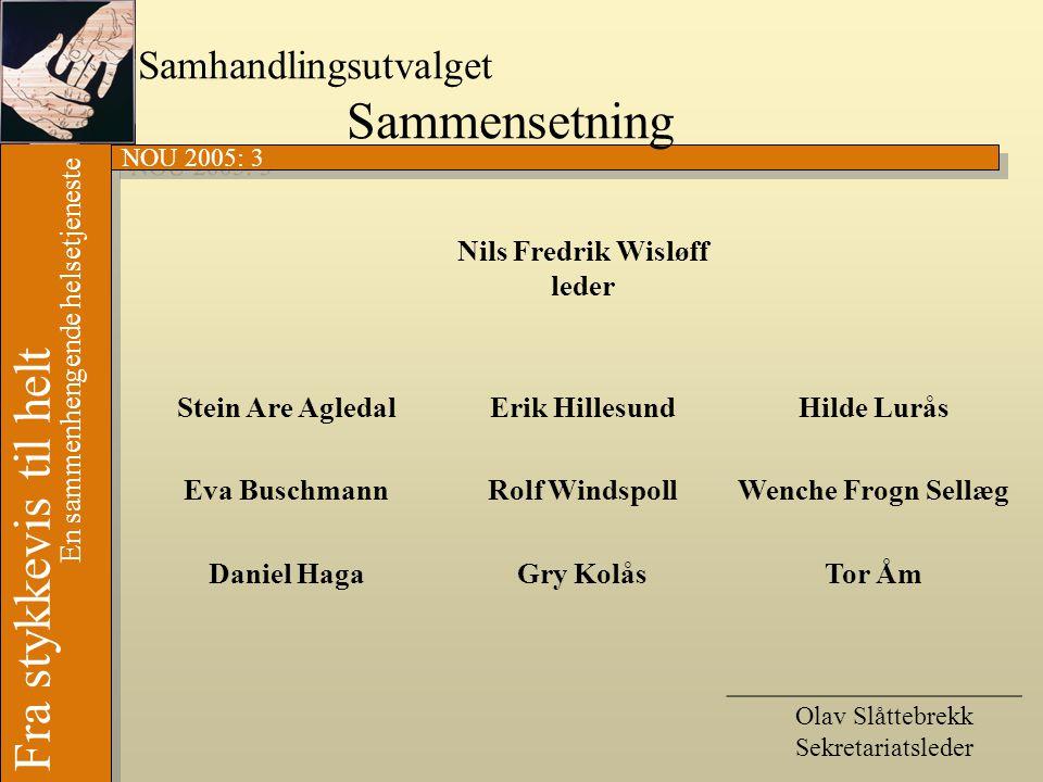 NOU 2005: 3 Fra stykkevis til helt En sammenhengende helsetjeneste Samhandlingsutvalget Sammensetning Nils Fredrik Wisløff leder Stein Are AgledalErik