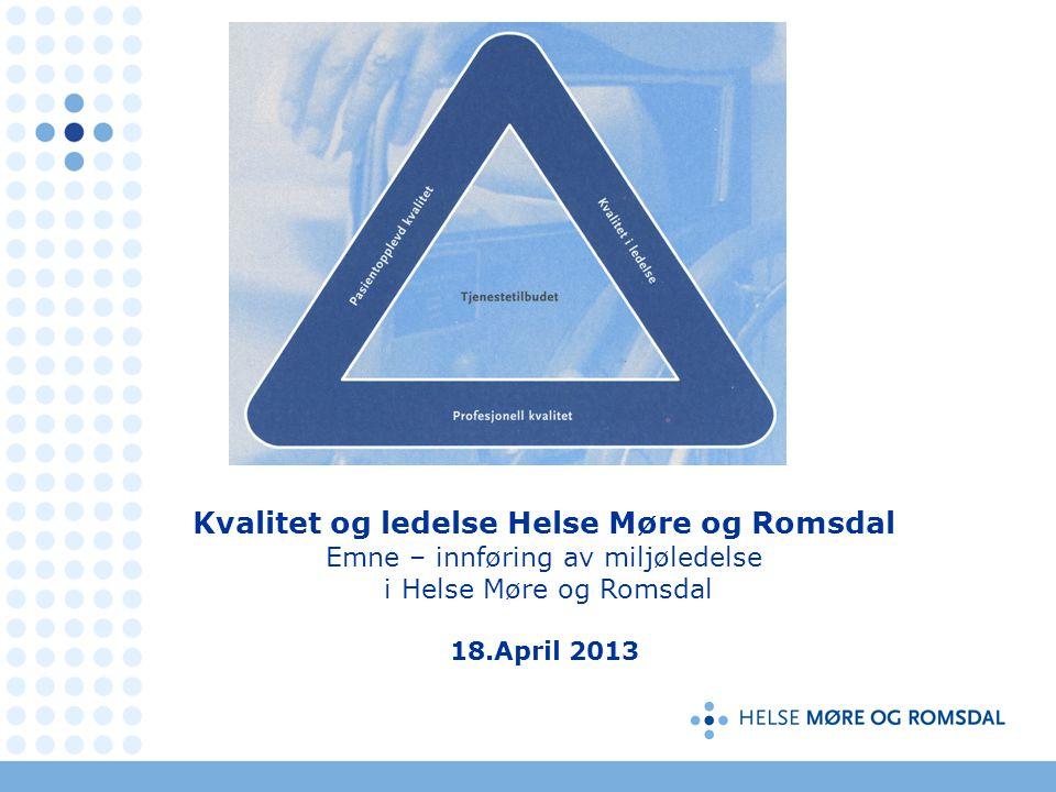» Kvalitet og ledelse Helse Møre og Romsdal Emne – innføring av miljøledelse i Helse Møre og Romsdal 18.April 2013