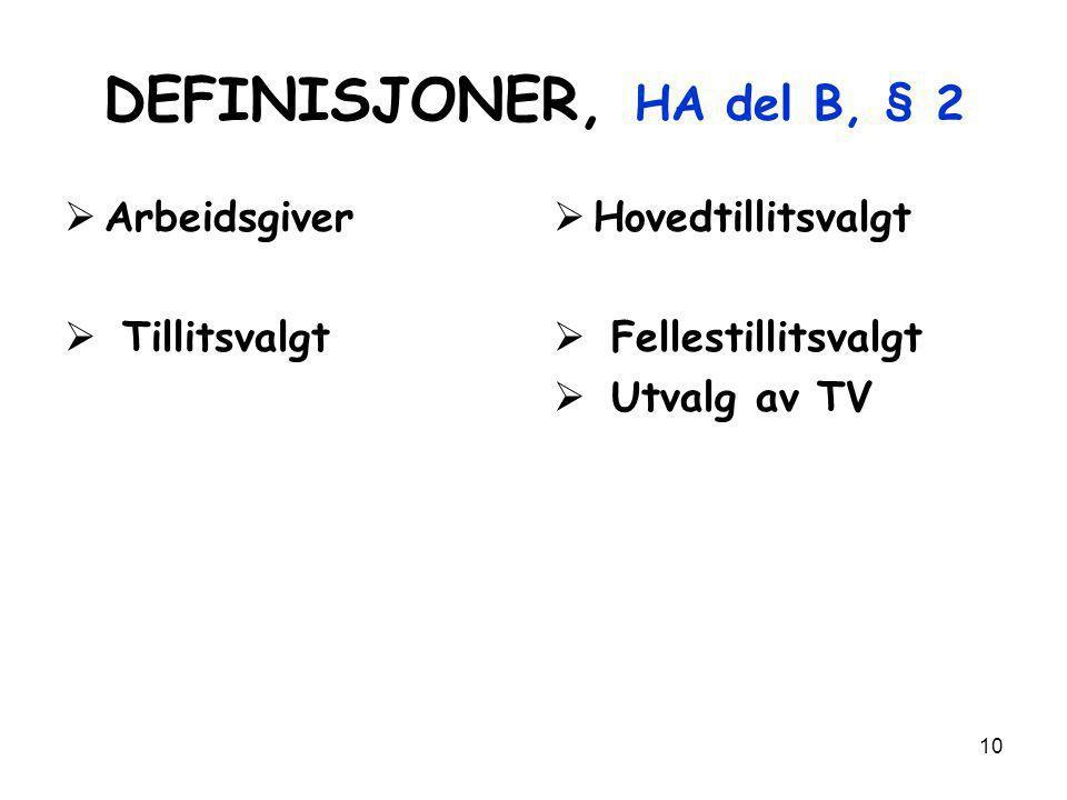 10 DEFINISJONER, HA del B, § 2  Arbeidsgiver  Tillitsvalgt  Hovedtillitsvalgt  Fellestillitsvalgt  Utvalg av TV
