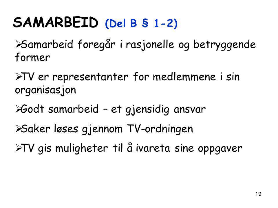 19 SAMARBEID (Del B § 1-2)  Samarbeid foregår i rasjonelle og betryggende former  TV er representanter for medlemmene i sin organisasjon  Godt sama