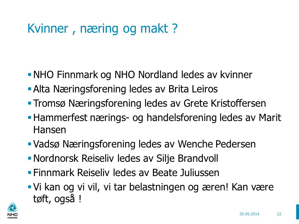 Kvinner, næring og makt ?  NHO Finnmark og NHO Nordland ledes av kvinner  Alta Næringsforening ledes av Brita Leiros  Tromsø Næringsforening ledes