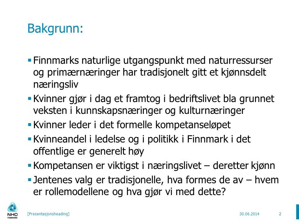 Bakgrunn:  Finnmarks naturlige utgangspunkt med naturressurser og primærnæringer har tradisjonelt gitt et kjønnsdelt næringsliv  Kvinner gjør i dag et framtog i bedriftslivet bla grunnet veksten i kunnskapsnæringer og kulturnæringer  Kvinner leder i det formelle kompetanseløpet  Kvinneandel i ledelse og i politikk i Finnmark i det offentlige er generelt høy  Kompetansen er viktigst i næringslivet – deretter kjønn  Jentenes valg er tradisjonelle, hva formes de av – hvem er rollemodellene og hva gjør vi med dette.