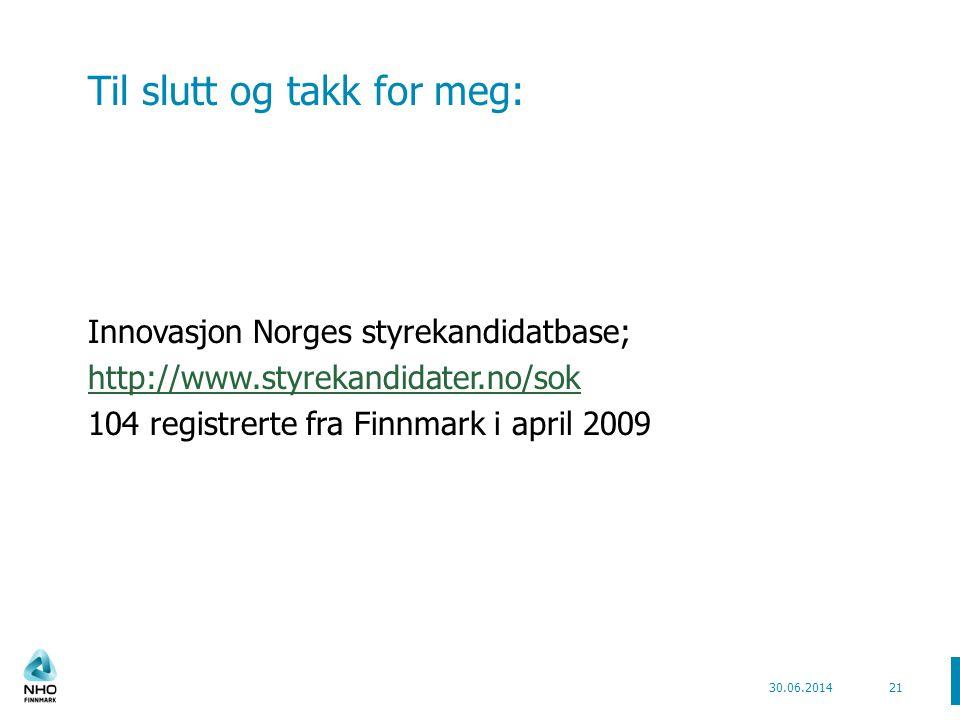 Til slutt og takk for meg: Innovasjon Norges styrekandidatbase; http://www.styrekandidater.no/sok 104 registrerte fra Finnmark i april 2009 30.06.2014