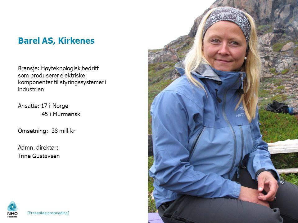 Barel AS, Kirkenes Bransje: Høyteknologisk bedrift som produserer elektriske komponenter til styringssystemer i industrien Ansatte: 17 i Norge 45 i Mu