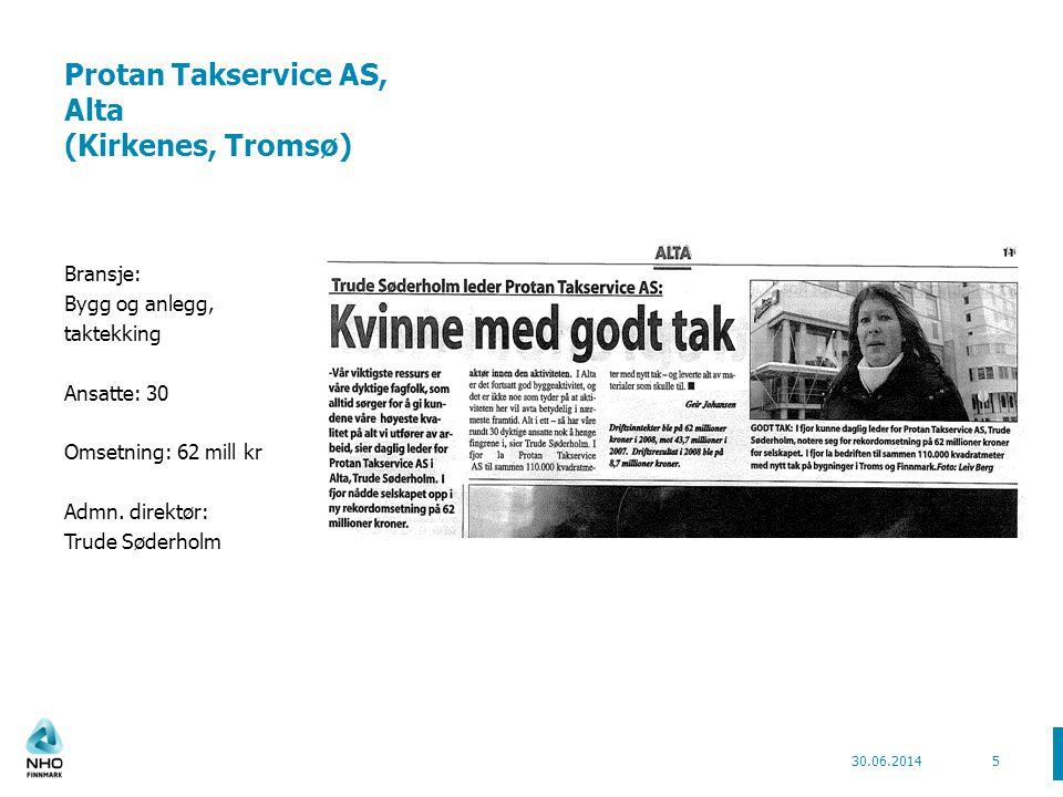 Protan Takservice AS, Alta (Kirkenes, Tromsø) Bransje: Bygg og anlegg, taktekking Ansatte: 30 Omsetning: 62 mill kr Admn. direktør: Trude Søderholm 30