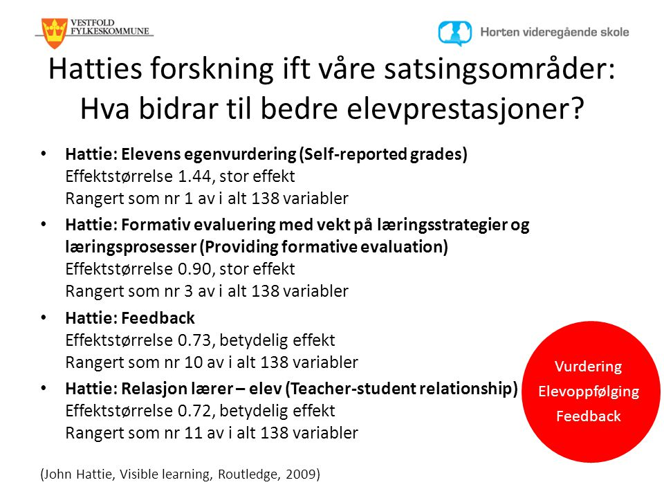 Hatties forskning ift våre satsingsområder: Hva bidrar til bedre elevprestasjoner? • Hattie: Elevens egenvurdering (Self-reported grades) Effektstørre