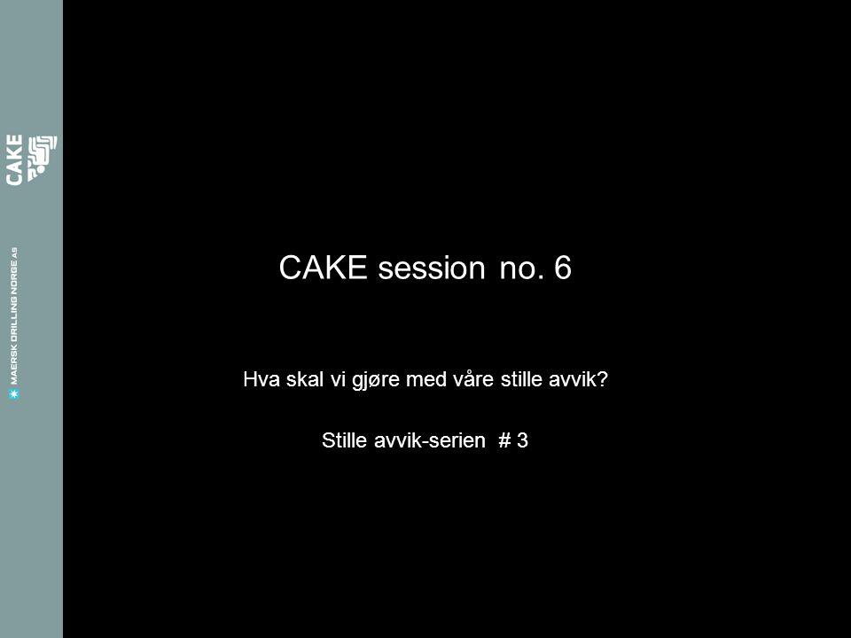 CAKE session no. 6 Hva skal vi gjøre med våre stille avvik? Stille avvik-serien # 3