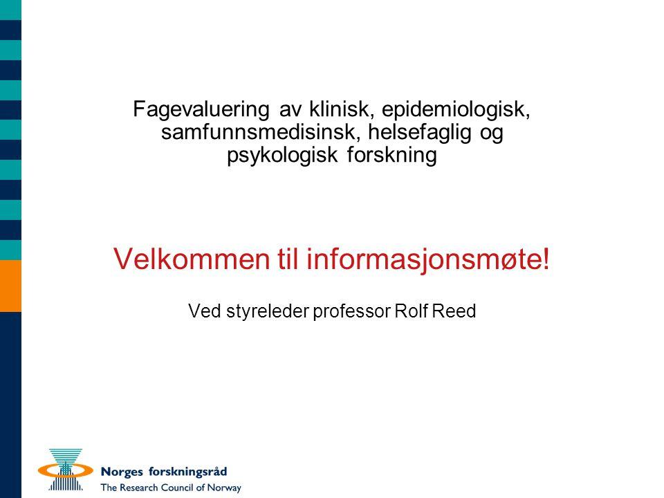 Fagevaluering av klinisk, epidemiologisk, samfunnsmedisinsk, helsefaglig og psykologisk forskning Velkommen til informasjonsmøte.