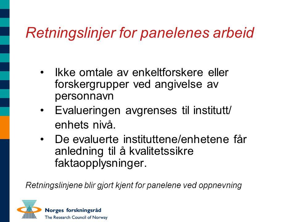 Retningslinjer for panelenes arbeid •Ikke omtale av enkeltforskere eller forskergrupper ved angivelse av personnavn •Evalueringen avgrenses til institutt/ enhets nivå.