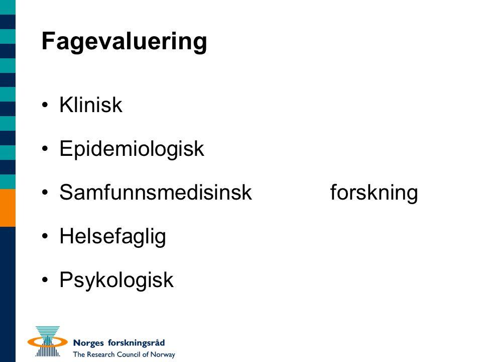 Fagevaluering •Klinisk •Epidemiologisk •Samfunnsmedisinskforskning •Helsefaglig •Psykologisk