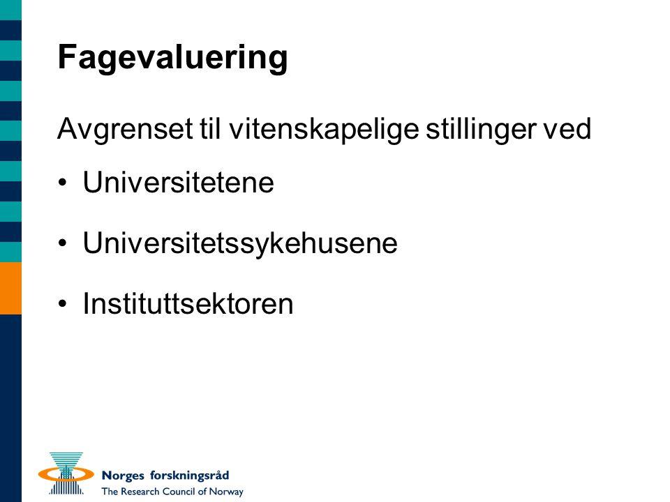 Fagevaluering Avgrenset til vitenskapelige stillinger ved •Universitetene •Universitetssykehusene •Instituttsektoren