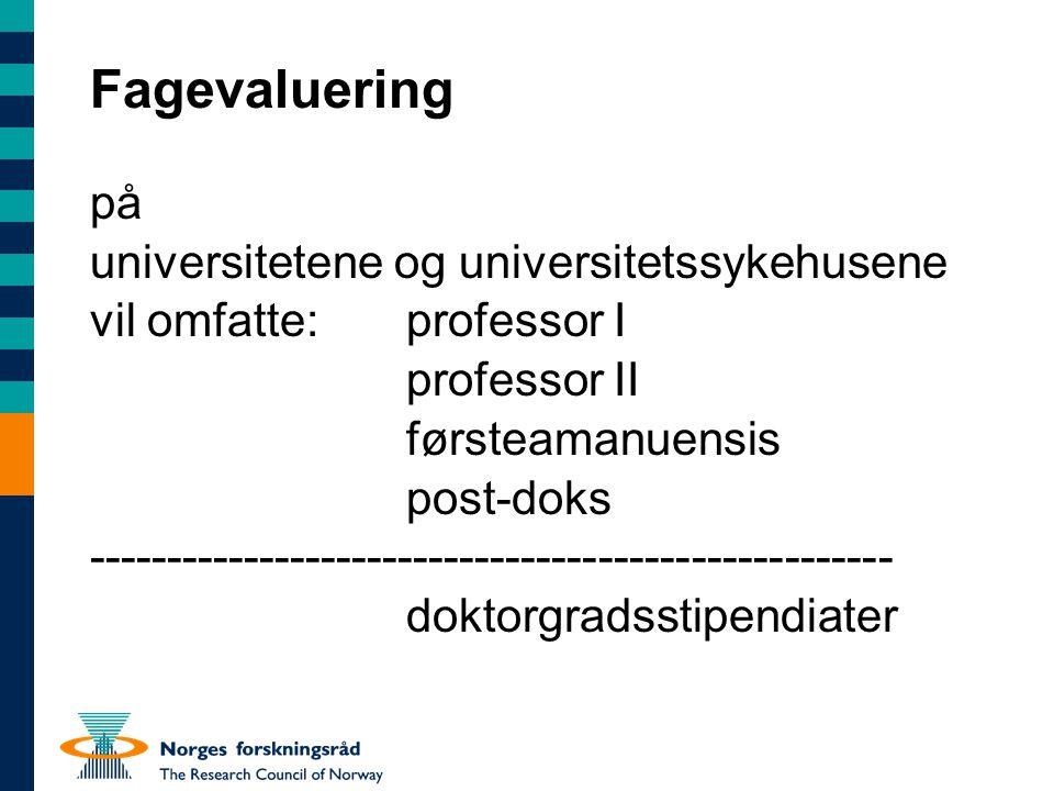 Fagevaluering på universitetene og universitetssykehusene vil omfatte:professor I professor II førsteamanuensis post-doks ---------------------------------------------------- doktorgradsstipendiater