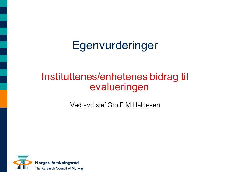 Egenvurderinger Instituttenes/enhetenes bidrag til evalueringen Ved avd.sjef Gro E M Helgesen