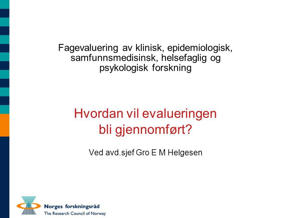 Fagevaluering av klinisk, epidemiologisk, samfunnsmedisinsk, helsefaglig og psykologisk forskning Hvordan vil evalueringen bli gjennomført.