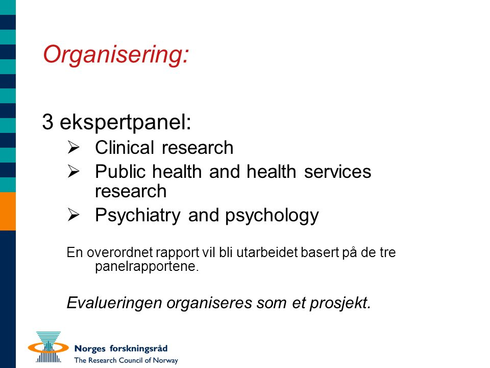 Organisering: 3 ekspertpanel:  Clinical research  Public health and health services research  Psychiatry and psychology En overordnet rapport vil bli utarbeidet basert på de tre panelrapportene.