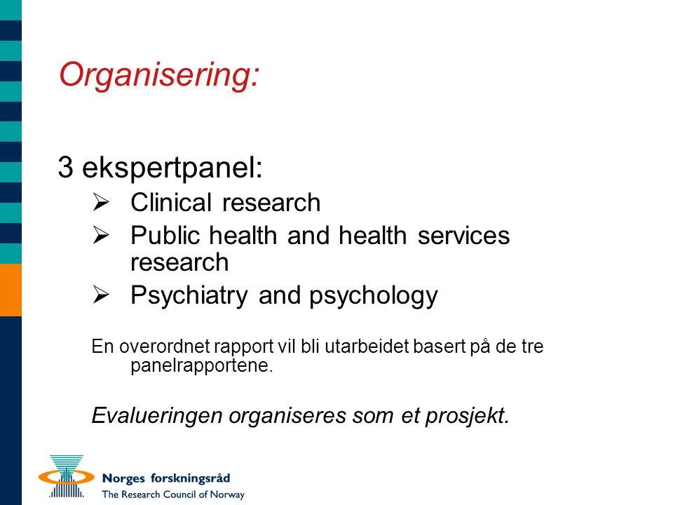 Organisering: 3 ekspertpanel:  Clinical research  Public health and health services research  Psychiatry and psychology En overordnet rapport vil bli utarbeidet basert på de tre panelrapportene.