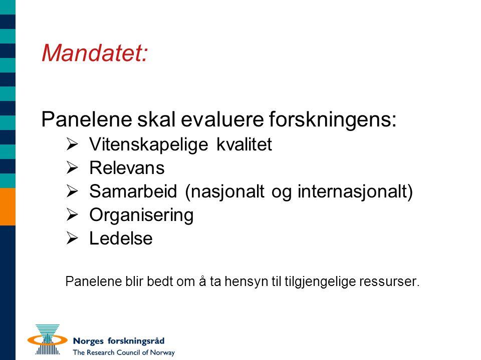 Mandatet: Panelene skal evaluere forskningens:  Vitenskapelige kvalitet  Relevans  Samarbeid (nasjonalt og internasjonalt)  Organisering  Ledelse Panelene blir bedt om å ta hensyn til tilgjengelige ressurser.