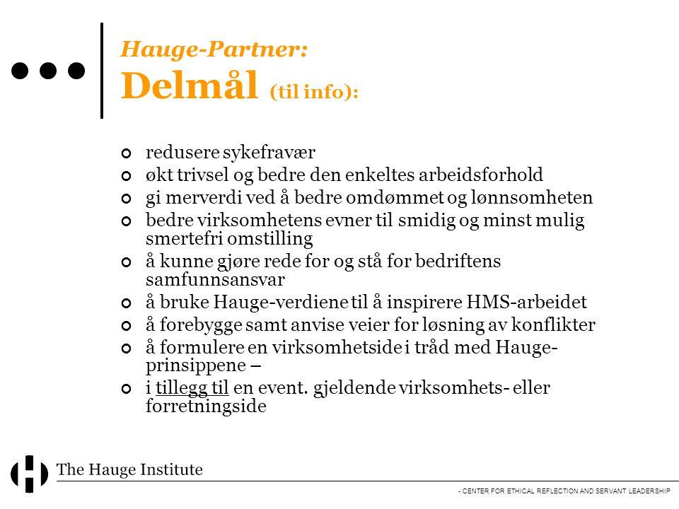 - CENTER FOR ETHICAL REFLECTION AND SERVANT LEADERSHIP Hauge-Partner: Delmål (til info): redusere sykefravær økt trivsel og bedre den enkeltes arbeids