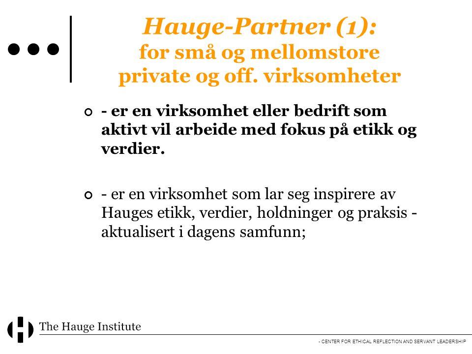 - CENTER FOR ETHICAL REFLECTION AND SERVANT LEADERSHIP Hauge-Partner (2): - inngår en forpliktende avtale om å arbeide med etisk kompetanseutvikling og utvikling av egen bedriftskultur - etter inspirasjon fra HNHs ideer.