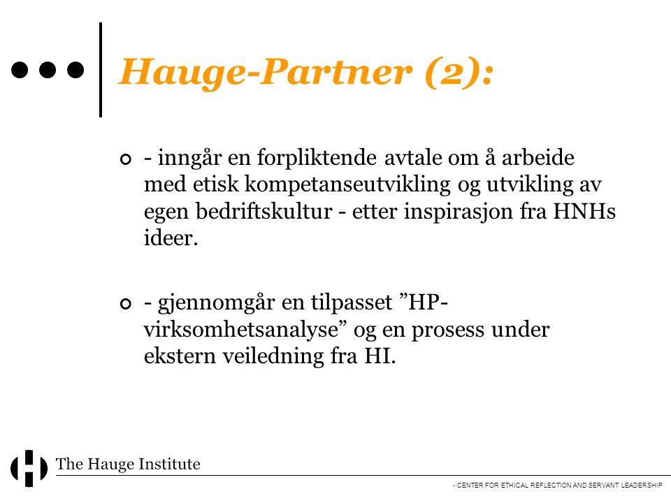 - CENTER FOR ETHICAL REFLECTION AND SERVANT LEADERSHIP Hauge-Partner (2): - inngår en forpliktende avtale om å arbeide med etisk kompetanseutvikling o