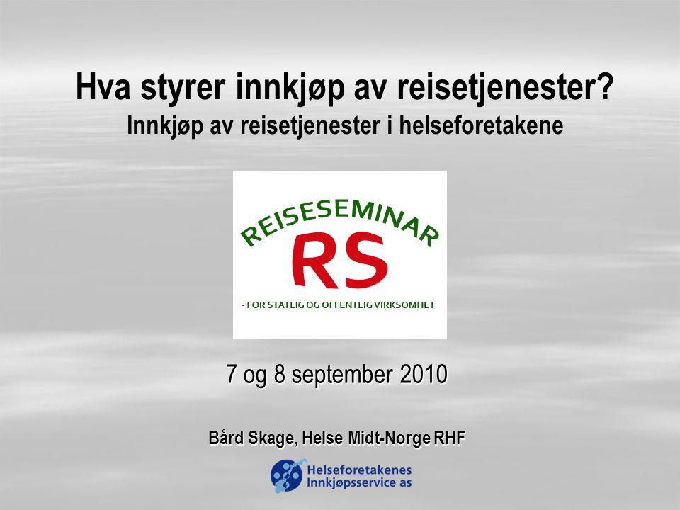 Hva styrer innkjøp av reisetjenester? Innkjøp av reisetjenester i helseforetakene 7 og 8 september 2010 Bård Skage, Helse Midt-Norge RHF