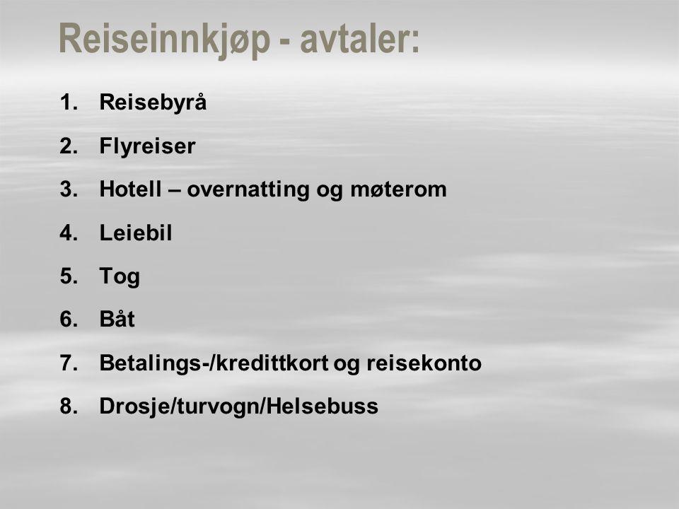 Reiseinnkjøp - avtaler: 1. 1.Reisebyrå 2. 2.Flyreiser 3. 3.Hotell – overnatting og møterom 4. 4.Leiebil 5. 5.Tog 6. 6.Båt 7. 7.Betalings-/kredittkort