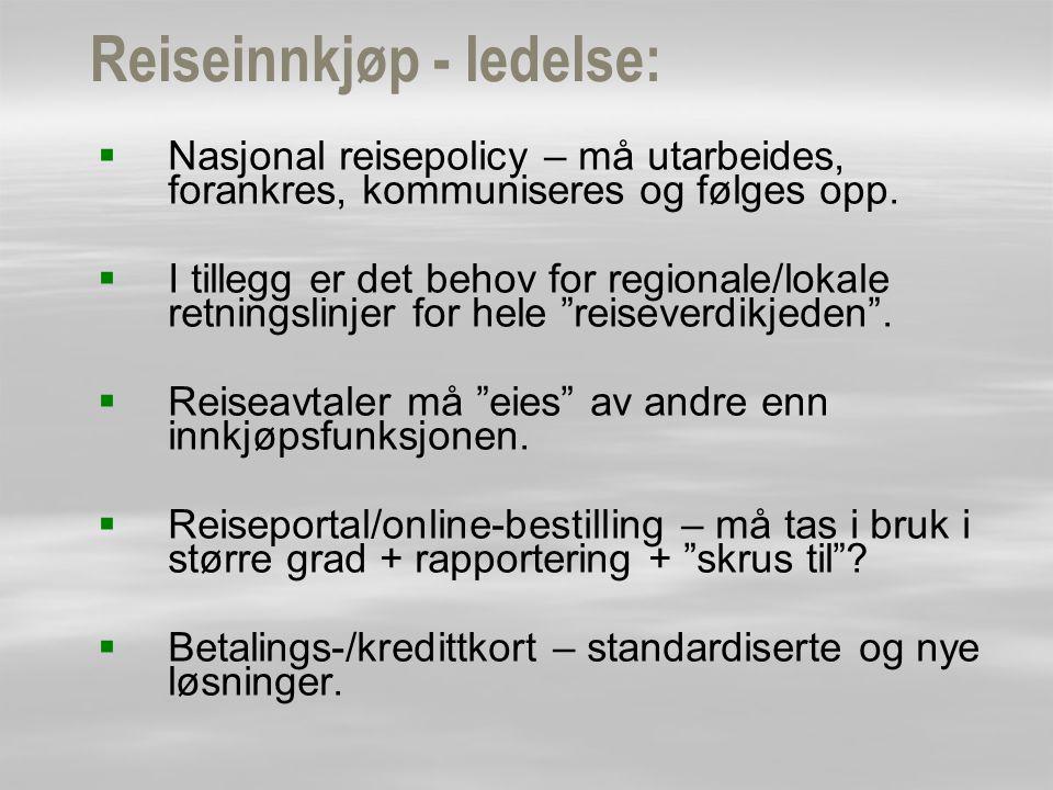 Reiseinnkjøp - ledelse:   Nasjonal reisepolicy – må utarbeides, forankres, kommuniseres og følges opp.   I tillegg er det behov for regionale/loka
