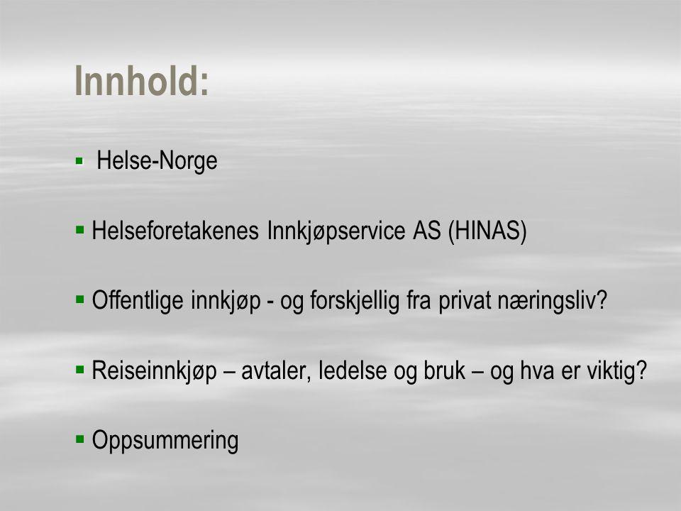 Innhold:   Helse-Norge   Helseforetakenes Innkjøpservice AS (HINAS)   Offentlige innkjøp - og forskjellig fra privat næringsliv?   Reiseinnkjø