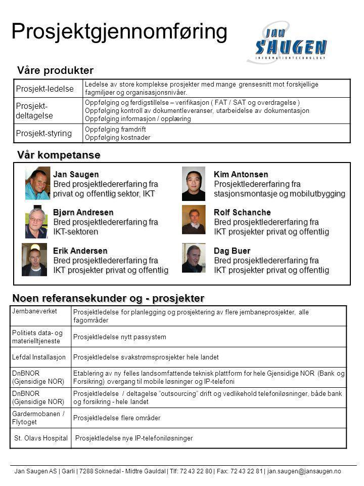 Prosjektgjennomføring Våre produkter Vår kompetanse Noen referansekunder og - prosjekter Jan Saugen Bred prosjektledererfaring fra privat og offentlig