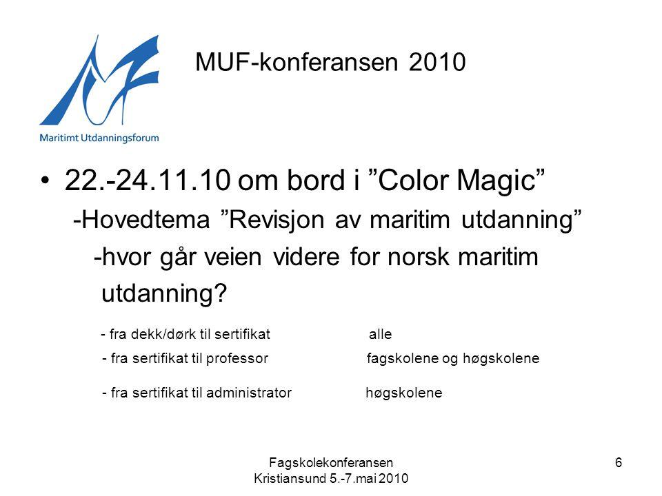 Fagskolekonferansen Kristiansund 5.-7.mai 2010 6 MUF-konferansen 2010 •22.-24.11.10 om bord i Color Magic -Hovedtema Revisjon av maritim utdanning -hvor går veien videre for norsk maritim utdanning.