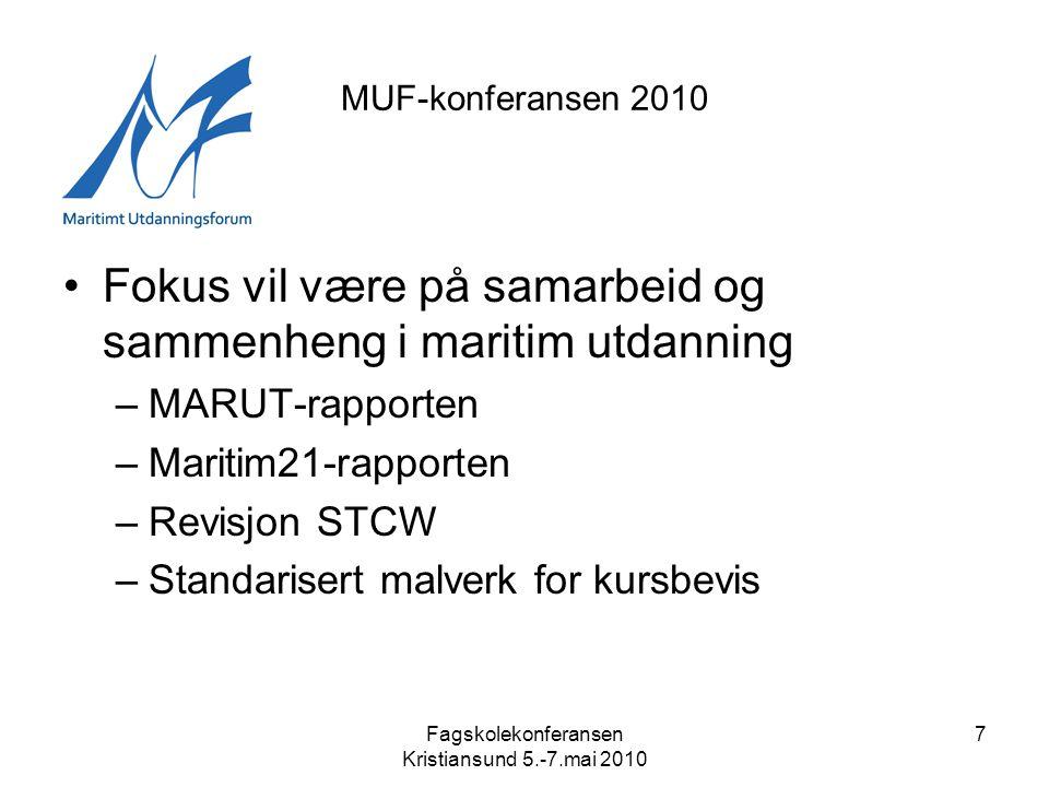 Fagskolekonferansen Kristiansund 5.-7.mai 2010 7 MUF-konferansen 2010 •Fokus vil være på samarbeid og sammenheng i maritim utdanning –MARUT-rapporten –Maritim21-rapporten –Revisjon STCW –Standarisert malverk for kursbevis