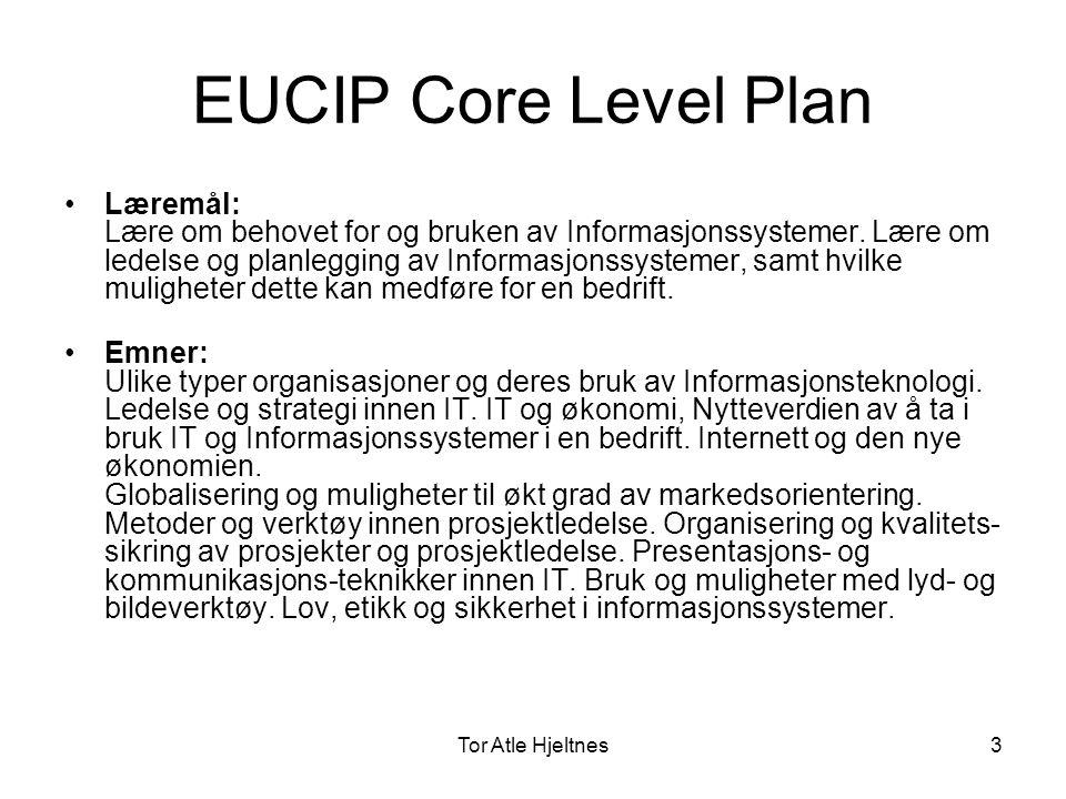 Tor Atle Hjeltnes4 EUCIP Core Level Build •Læremål: Lære om utvikling og implementering av et informasjonssystem, metoder, teknikker og prosesser innenfor systemutvikling, data- baser, programvareutvikling, brukergrensesnitt og webdesign.