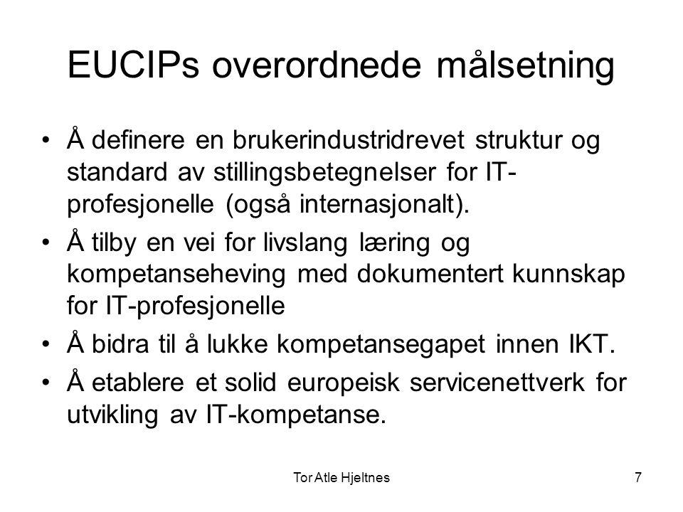 Tor Atle Hjeltnes8 Målgruppen •Målgruppen for EUCIP-sertifiseringen er personer som har behov for: –Påbygging av tidligere utdannelse –Omskolering –Dokumentasjon av realkompetanse –Utdanning innen IT området