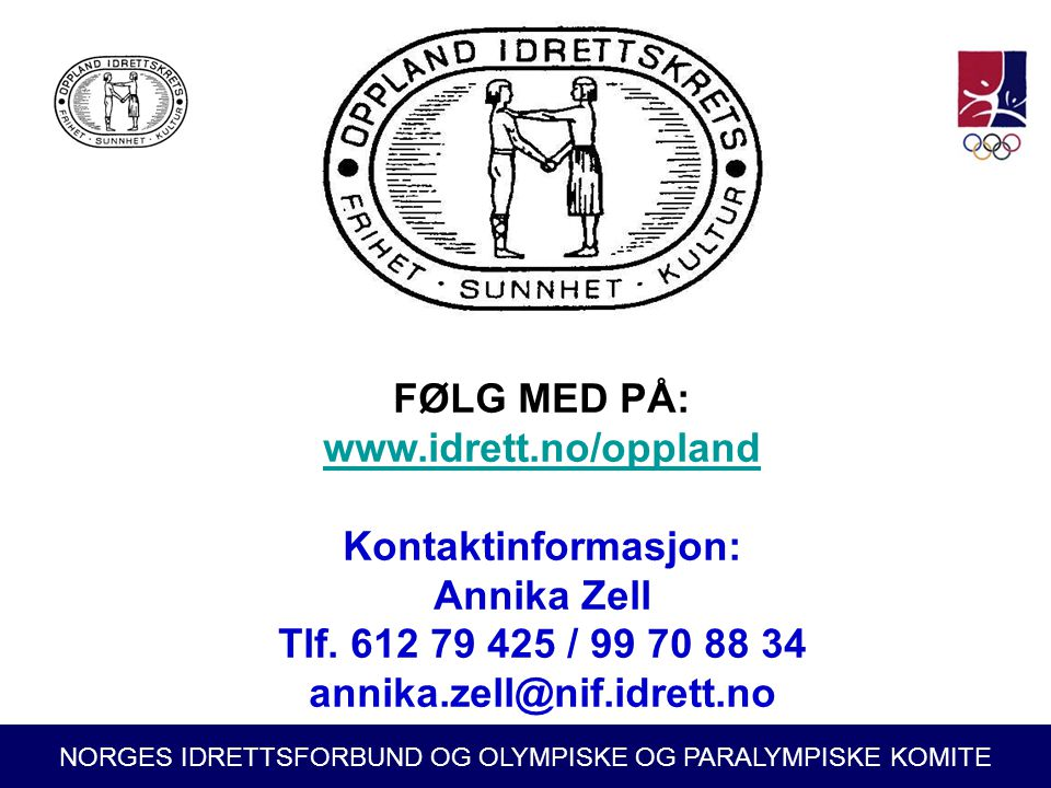 NORGES IDRETTSFORBUND OG OLYMPISKE OG PARALYMPISKE KOMITE FØLG MED PÅ: www.idrett.no/oppland Kontaktinformasjon: Annika Zell Tlf. 612 79 425 / 99 70 8