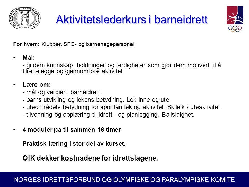 NORGES IDRETTSFORBUND OG OLYMPISKE OG PARALYMPISKE KOMITE Aktivitetslederkurs i barneidrett Aktivitetslederkurs i barneidrett For hvem: Klubber, SFO-