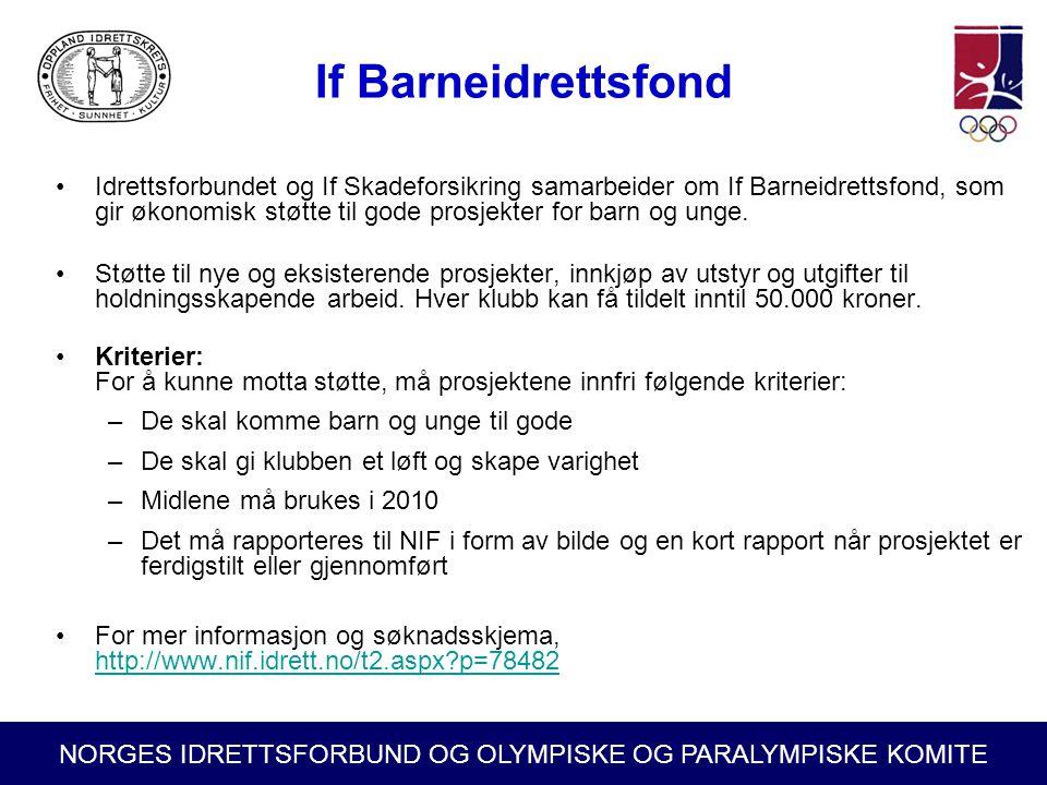 NORGES IDRETTSFORBUND OG OLYMPISKE OG PARALYMPISKE KOMITE If Barneidrettsfond •Idrettsforbundet og If Skadeforsikring samarbeider om If Barneidrettsfo