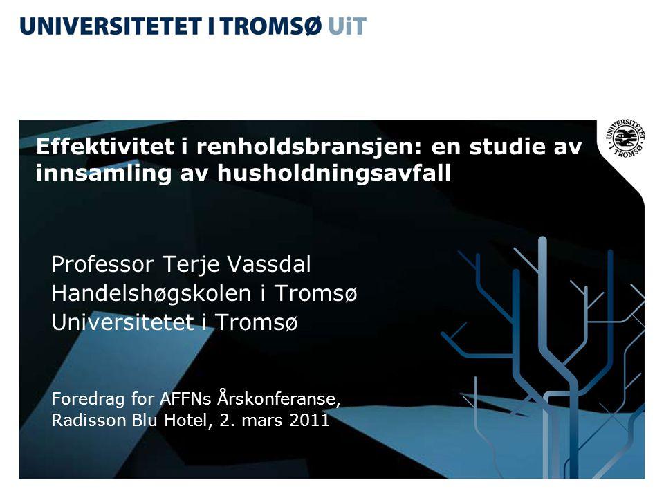 Effektivitet i renholdsbransjen: en studie av innsamling av husholdningsavfall Professor Terje Vassdal Handelshøgskolen i Tromsø Universitetet i Tromsø Foredrag for AFFNs Årskonferanse, Radisson Blu Hotel, 2.