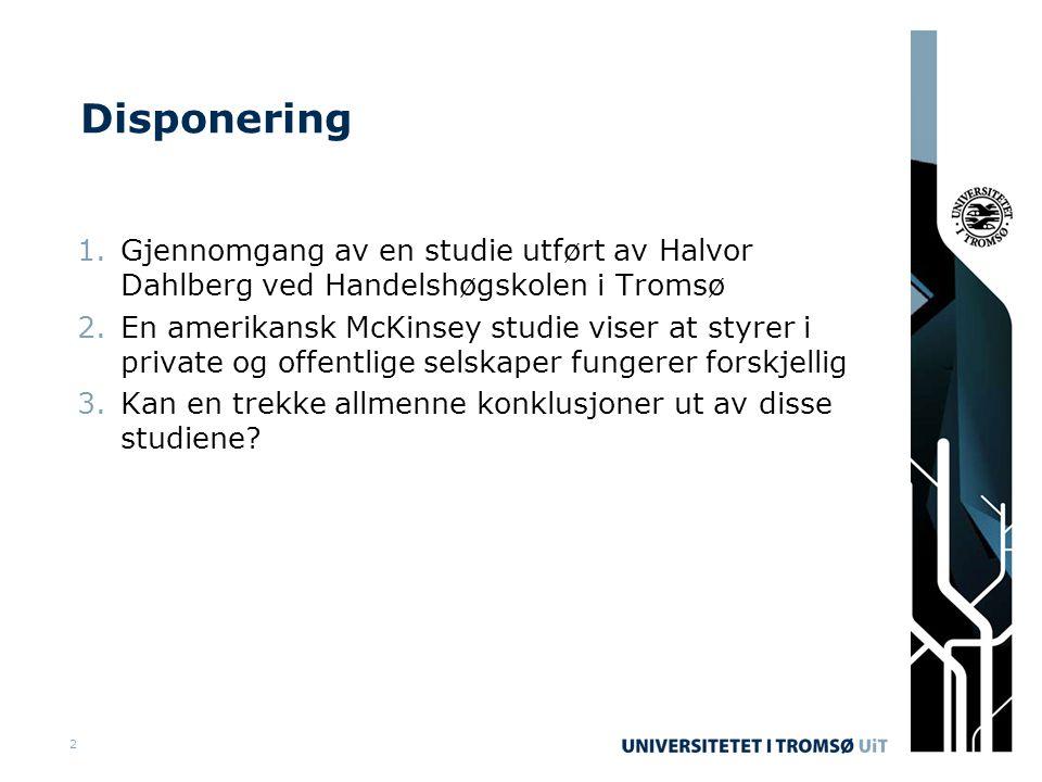 2 Disponering 1.Gjennomgang av en studie utført av Halvor Dahlberg ved Handelshøgskolen i Tromsø 2.En amerikansk McKinsey studie viser at styrer i private og offentlige selskaper fungerer forskjellig 3.Kan en trekke allmenne konklusjoner ut av disse studiene