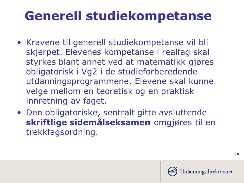 15 Generell studiekompetanse •Kravene til generell studiekompetanse vil bli skjerpet. Elevenes kompetanse i realfag skal styrkes blant annet ved at ma