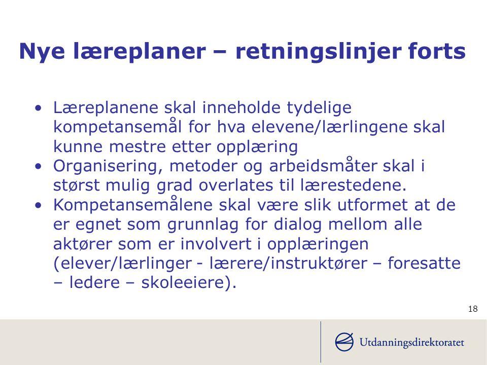 18 •Læreplanene skal inneholde tydelige kompetansemål for hva elevene/lærlingene skal kunne mestre etter opplæring •Organisering, metoder og arbeidsmå